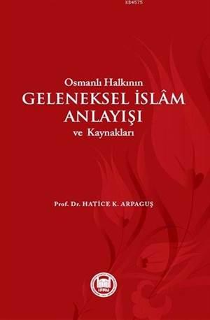 Osmanlı Halkının Geleneksel İslam Anlayışı ve Kaynakları