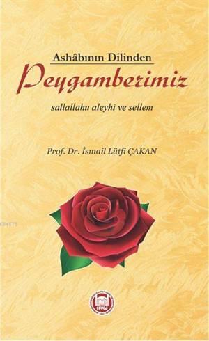 Ashâbının Dilinden Peygamberimiz; Sallallahu Aleyhi ve Sellem