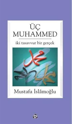 Üç Muhammed; İki Tasavvur Bir Gerçek