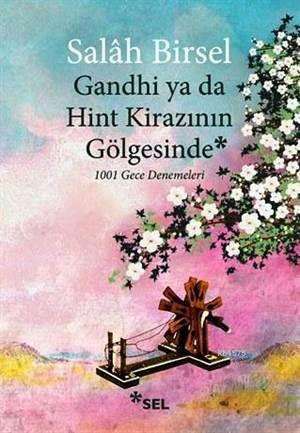 Gandhi ya da Hint Kirazının Gölgesinde; 1001 Gece Denemeleri