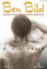 Ben Bilal; İslâm'ın İlk Müezzininin Hikâyesi