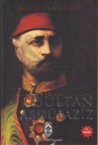 Bir Mazlum Padişah Sultan Abdülaziz
