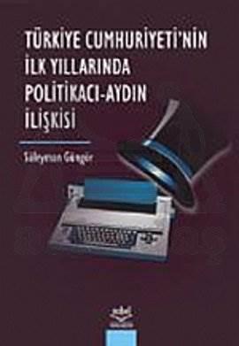 Türkiye Cumhuriyeti'nin İlk Yıllarında Politikacı Aydın İlişkisi
