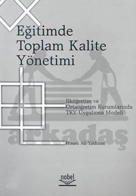 Eğitimde Toplam Kalite Yönetimi İlköğretim ve Ortaöğretim Kurumlarında TKY Uygulama Modeli