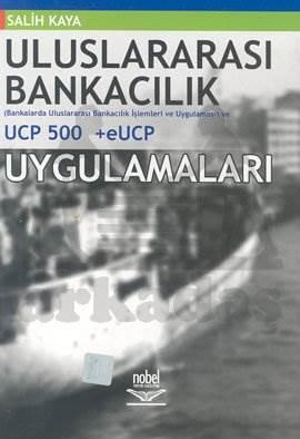 Uluslararası Bankacılık Bankalarda Uluslararası Bankacılık İşlemleri ve Uygulaması UCP 500 +eUCP Uygulamaları