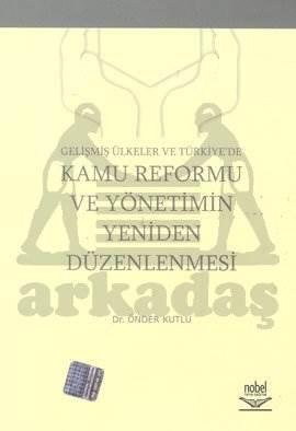 Kamu Reformu ve Yönetimin Yeniden Düzenlenmesi Gelişmiş Ülkelerde Ve Türkiye'de