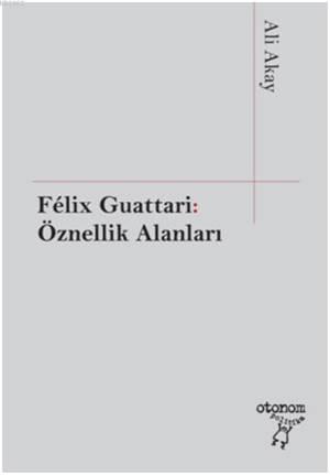 Felix Guattari: Öznellik Alanları