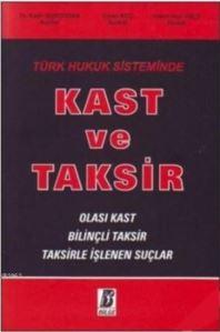Türk Hukuk Sisteminde Kast Ve Taksir; Olası Kast  Bilinçli Taksir  Taksirle İşlenen Suçlar