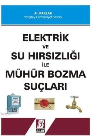 Elektrik Ve Su Hırsızlığı İle Mühür Bozma Suçları