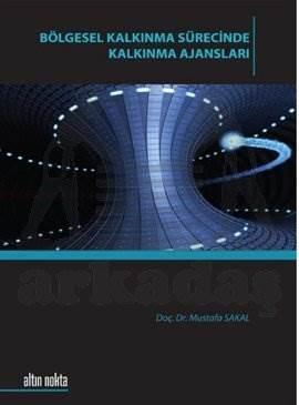 Bölgesel Kalkinma Sürecinde Kalkinma Ajanslari - Prof. Dr. Mustafa Sakal