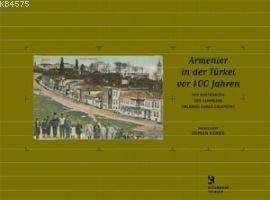 Armenier In Der Türkei Vor 100 Jahren; Mit Postkarten Des Sammlers Orlando Carlo Calumeno