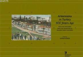 Armenians In Turkey 100 Years Ago; With The Postcards From The Collection Of Orlando Carlo Calumeno