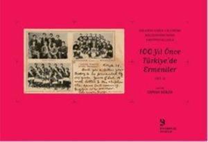 100 Yıl Önce Türkiye'de Ermeniler Cilt:2