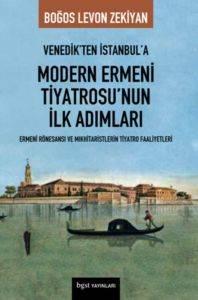Venedikten İstanbula Modern Ermeni Tiyatrosunun İlk Adımları