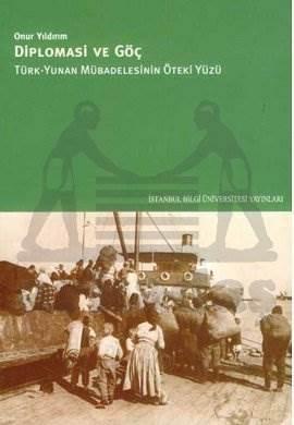 Diplomasi ve Göç Türk-Yunan Mübadelesinin Öteki Yüzü