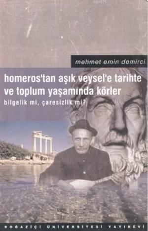 Homeros'tan Aşık Veysel'e - Tarihte Ve Toplum Yaşamında Körler; Bilgelik Mi, Çaresizlik Mi?