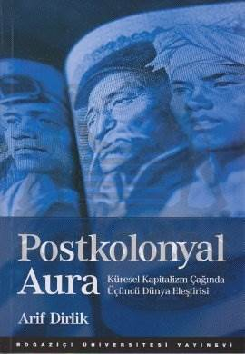 Postkolonyal Aura Küresel Kapıtalizmin Çağında Üçünçü Dünya Eleştirisi