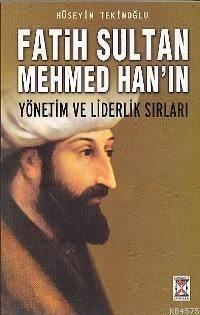 Fatih Sultan Mehmed Han´In; Yönetim Ve Liderlik Sırları