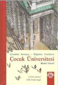 Çocuk Üniversitesi Birinci Yarıyıl (Ciltli) Çocuklar Soruyor - Bilginler Yanıtlıyor
