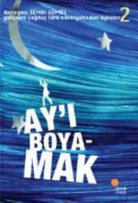 Ay'ı Boyamak Gençlere Çağdaş Türk Edebiyatından Öyküler 2