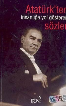 Atatürk'ten İnsanlığa Yol Gösteren Sözler