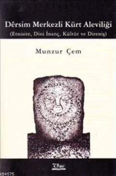 Dersim Merkezli Kürt Aleviliği; Etnisite, Dini İnanç, Kültür Ve Direniş