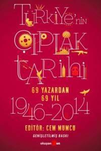 Türkiye'nin Çıplak Tarihi - ( 69 Yazardan 69 Yıl 1946-2014 )