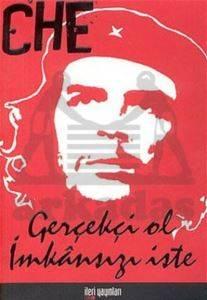Che Guevara - Gerçekçi Ol İmkansızı İste