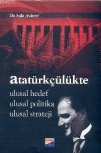 Atatürkçülükte Ulusal Hedef, Ulusal Politika, Ulusal Strateji