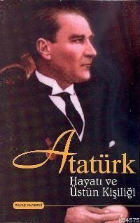 Atatürk Hayatı Ve Üstün Kişiliği