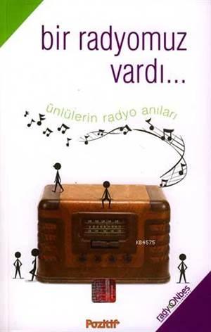 Bir Radyomuz Vardı... ; Ünlülerin Radyo Anıları