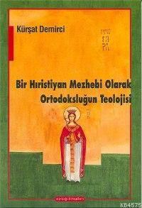 Bir Hıristiyan Mezhebi Olarak Ortodoksluğun Teolojisi