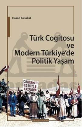 Türk Cogitosu ve Modern Türkiye'de Politik Yaşam