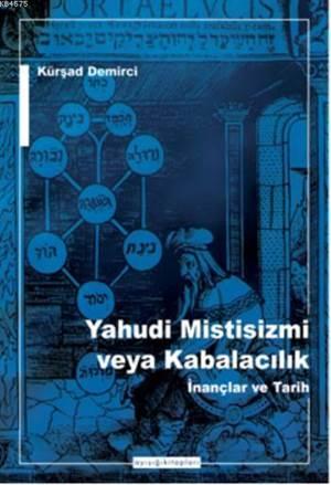 Yahudi Mistisizmi Veya Kabalacalık; İnançlar Ve Tarih