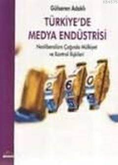 Türkiye'de Medya Endüstrisi; Neoliberalizm Çağında Mülkiyet Ve Kontrol İlişkileri