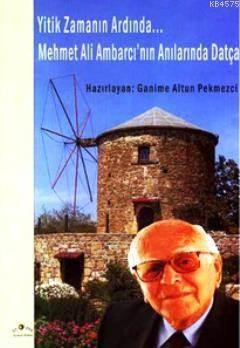 Yitik Zamanın Ardında...Mehmet Ali Ambarcı'nın Anılarında Datça