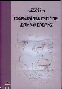 Kolombiya Dağlarının İsancı Önderi: Manuel Marulanda Velez