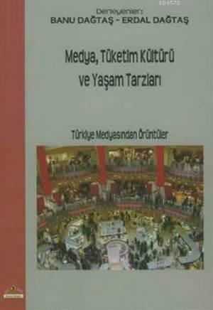 Medya Tüketim Kültürü Ve Yaşam Tarzları; Türkiye Medyasından Örüntüler