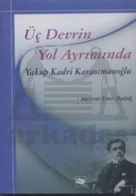 Üç Devrin Yol Ayrımında  Yakup Kadri Karaosmanoğlu