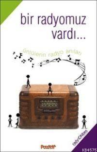 Bir Radyomuz Vardı...; Ünlülerin Radyo Anıları