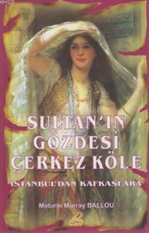 Sultan'ın Gözdesi Çerkez Köle; İstanbul'dan Körfezlere