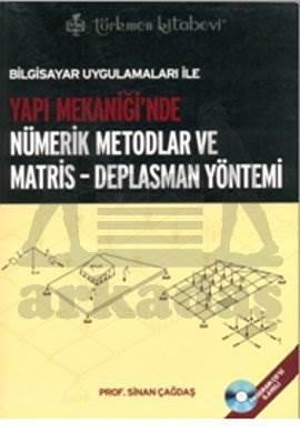 Yapı Mekaniğinde Nümerik Metodlar ve Matris Deplasman Yöntemi