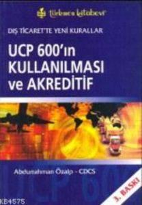 UCP 600'ın Kullanımı ve Akreditif  3. Baskı