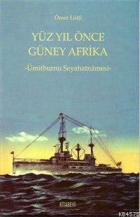 Yüzyıl Önce Güney Afrika; Ümitburnu Seyahatnâmesi