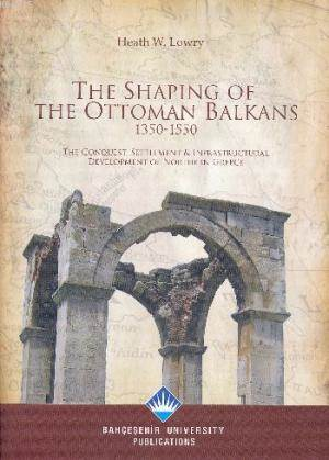 The Shaping Of The Ottoman Balkans 1350 1550