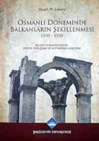 Osmanlı Döneminde Balkanların Şekillenmesi 1350-1550
