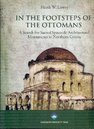 In The Footsteps Of The Ottomans A Search For Sacred Spaces Architectural Monuments İn Northern