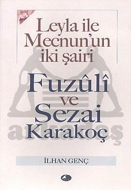 Leyla ile Mecnun'un İki Şairi Fuzuli ve Sezai Karakoç