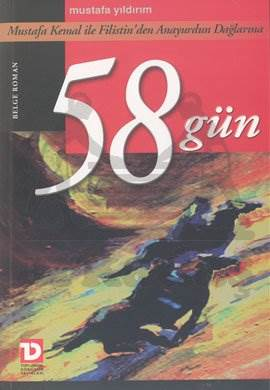 58 Gün: Mustafa Kemal ile Filistin'den Anayurdun Dağlarına
