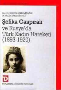 Şefika Gaspıralı ve Rusya'da Türk Kadın Hareketi (1893-1920)